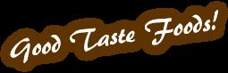 good taste foods!